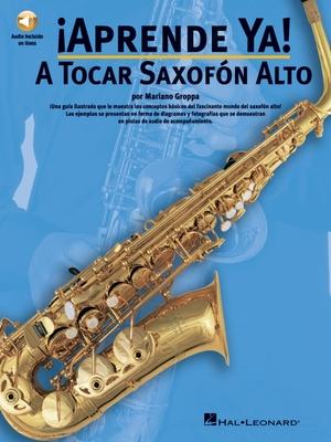 Aprende Ya: A Tocar Saxofon Alto - Groppa, Mariano