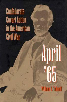April '65: Confederate Covert Action in the American Civil War -