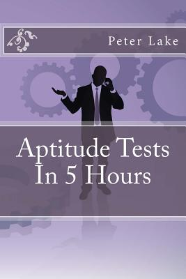 Aptitude Tests in 5 Hours - Lake, Peter