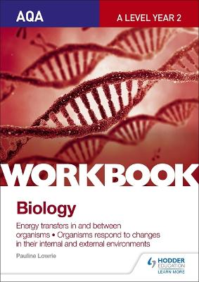 AQA A Level Year 2 Biology Workbook: Energy transfers in and between organisms; Organisms respond to changes in their internal and external environments - Lowrie, Pauline