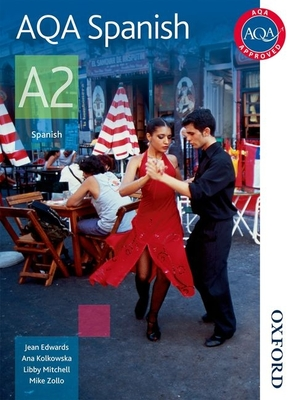 AQA A2 Spanish Student Book - Edwards, Jean, and Kolkowska, Ana, and Mitchell, Libby