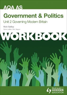 AQA AS Government & Politics Unit 2 Workbook: Governing Modern Britain - Gallop, Nick