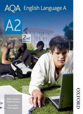 AQA English Language A A2 - Saunders, Mark, and Clayton, Daniel (Editor), and Leyburn, Adam