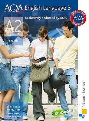 AQA English Language B A2: Student's Book - Titjen, Felicity, and Saunders, Mark, and Norman, Ron