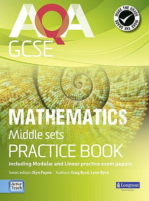 AQA GCSE Mathematics for Middle Sets Practice Book: including Modular and Linear Practice Exam Papers - Payne, Glyn, and Burns, Gwenllian, and Bryd, Lynn