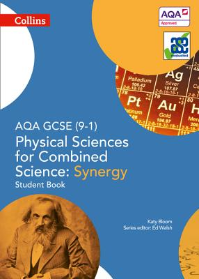 AQA GCSE Physical Sciences for Combined Science: Synergy 9-1 Student Book - Bloom, Katy, and Walsh, Ed (Series edited by)