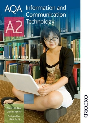 AQA Information and Communication Technology A2: Student's Book - Morgan, Paul, and Haddock, W., and Spencer, Diane