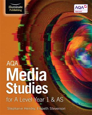 AQA Media Studies for A Level Year 1 & AS: Student Book - Hendry, Stephanie, and Stevenson, Elspeth