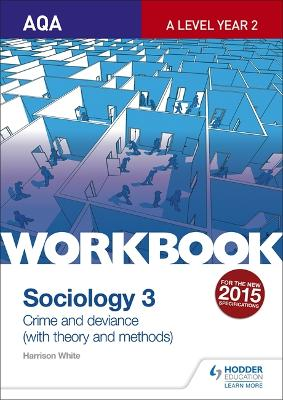AQA Sociology for A Level Workbook 3: Crime and Deviance with Theory - White, Harrison