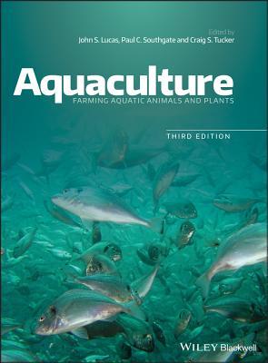 Aquaculture: Farming Aquatic Animals and Plants - Lucas, John S. (Editor), and Southgate, Paul C. (Editor), and Tucker, Craig S. (Editor)