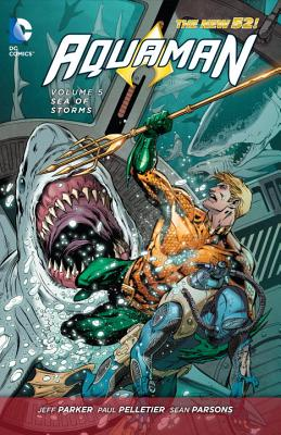 Aquaman Vol. 5 Sea Of Storms (The New 52) - Parker, Jeff