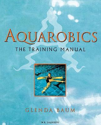 Aquarobics: The Training Manual - Baum, Glenda