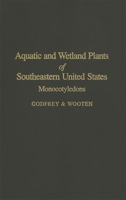Aquatic and Wetland Plants of the Southeastern United States - Godfrey, Robert K, and Wooten, Jean K (Editor)