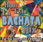Aqui Esta la Bachata Mix, Vol. 2