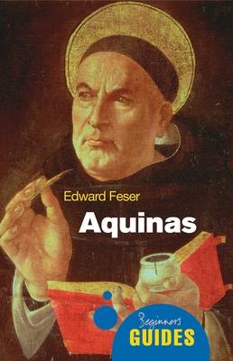 Aquinas: A Beginner's Guide - Feser, Edward