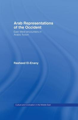 Arab Representations of the Occident: East-West Encounters in Arabic Fiction - El-Enany, Rasheed