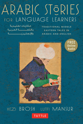 Arabic Stories for Language Learners: Traditional Middle Eastern Tales in Arabic and English (Audio CD Included) - Brosh, Hezi, and Mansur, Lutfi