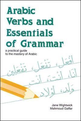 Arabic Verbs and Essentials of Grammar - Wightwick, Jane, and Gaafar, Mahmoud, and Gaffar, Mahmoud