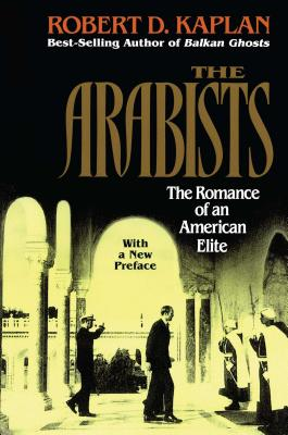 Arabists: The Romance of an American Elite - Kaplan, Robert D