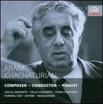 Aram Khachaturian: Composer - Conductor - Pianist