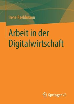 Arbeit in Der Digitalwirtschaft - Raehlmann, Irene