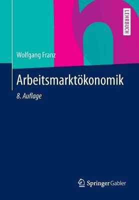 Arbeitsmarktokonomik - Franz, Wolfgang