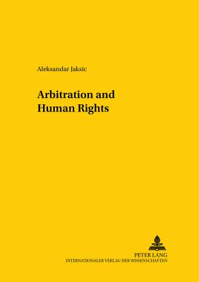 Arbitration and Human Rights - Jaksic, Aleksandar
