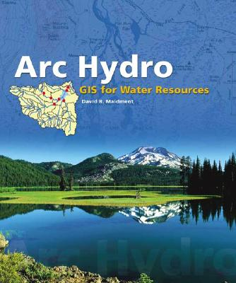 ARC Hydro: GIS for Water Resources book by David R Maidment (Editor