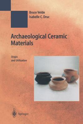 Archaeological Ceramic Materials: Origin and Utilization - Velde, Bruce, and Druc, Isabelle C