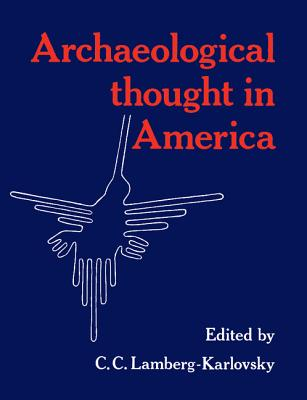 Archaeological Thought in America - Lamberg-Karlovsky, C C (Editor)
