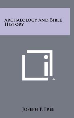 Archaeology and Bible History - Free, Joseph P