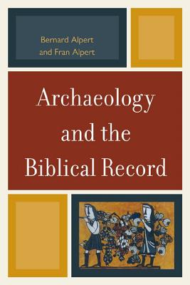 Archaeology and the Biblical Record - Alpert, Bernard