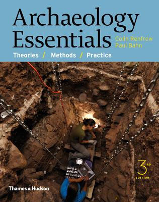 Archaeology Essentials: Theories, Methods, and Practice - Renfrew, Colin, and Bahn, Paul, Ph.D.