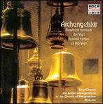 Archanelsky: Russian Hymns and Psalms of the Vigil