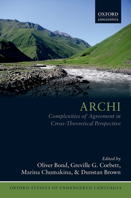 Archi: Complexities of Agreement in Cross-Theoretical Perspective - Bond, Oliver (Editor), and Corbett, Greville G. (Editor), and Chumakina, Marina (Editor)
