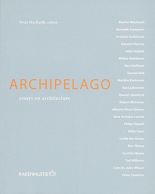 Archipelago: Essays on Architecture - Mackeith, Peter (Editor), and Blackwell, Marlon (Contributions by), and Frampton, Kenneth (Contributions by)