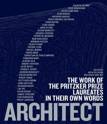 Architect: The Work of the Pritzker Prize Laureates in Their Own Words - Ong-Yan, Grace (Editor), and Peltason, Ruth (Editor)