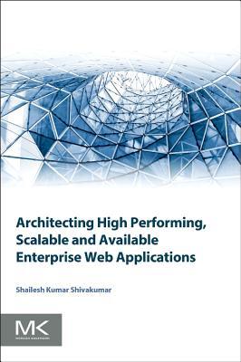 Architecting High Performing, Scalable and Available Enterprise Web Applications - Shivakumar, Shailesh Kumar