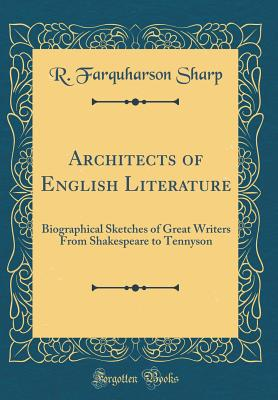 Architects of English Literature: Biographical Sketches of Great Writers from Shakespeare to Tennyson (Classic Reprint) - Sharp, R Farquharson
