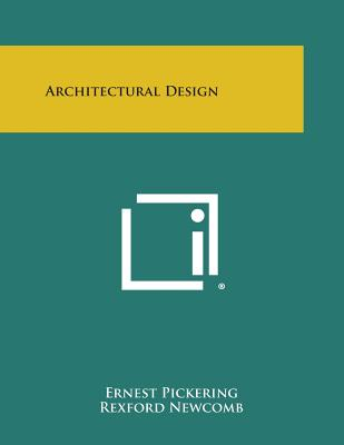 Architectural Design - Pickering, Ernest, and Newcomb, Rexford (Foreword by)