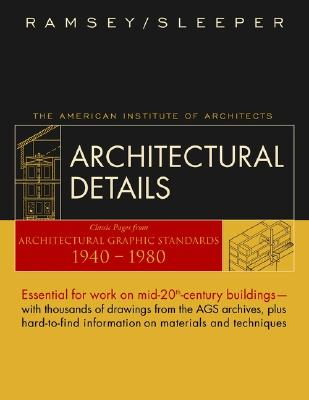 Architectural Details: Classic Pages from Architectural Graphic Standards 1940 - 1980 - Ramsey, Charles George, and Sleeper, Harold Reeve, and Watson, Donald (Editor)