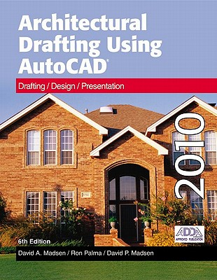 Architectural Drafting Using AutoCAD: Drafting/Design/Presentation: AutoCAD 2010 - Madsen, David A