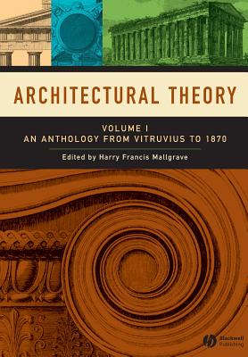 Architectural Theory: Anthology from Vitruvius to 1870 v. 1 - Mallgrave, Harry Francis (Editor)