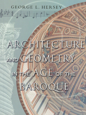 Architecture and Geometry in the Age of the Baroque - Hersey, George L, Professor