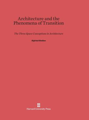 Architecture and the Phenomena of Transition: The Three Space Conceptions in Architecture - Giedion, Sigfried