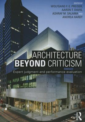 Architecture Beyond Criticism: Expert Judgment and Performance Evaluation - Preiser, Wolfgang F. E. (Editor), and Davis, Aaron T. (Editor), and Salama, Ashraf M. (Editor)