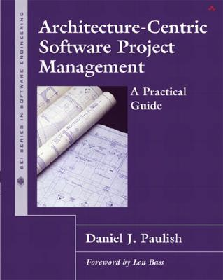 Architecture-Centric Software Project Management: A Practical Guide - Paulish, Daniel J