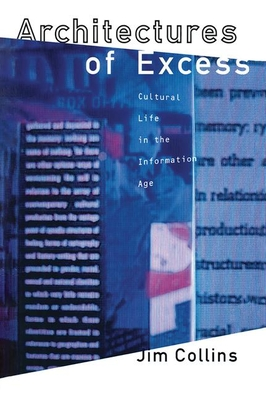 Architecture of Excess: Cultural Life in the Information Age - Collins, Jim