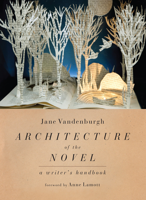 Architecture of the Novel: A Writer's Handbook - Vandenburgh, Jane, and Lamott, Anne (Foreword by)