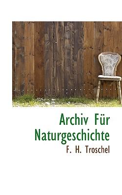 Archiv Fur Naturgeschichte - Troschel, F H